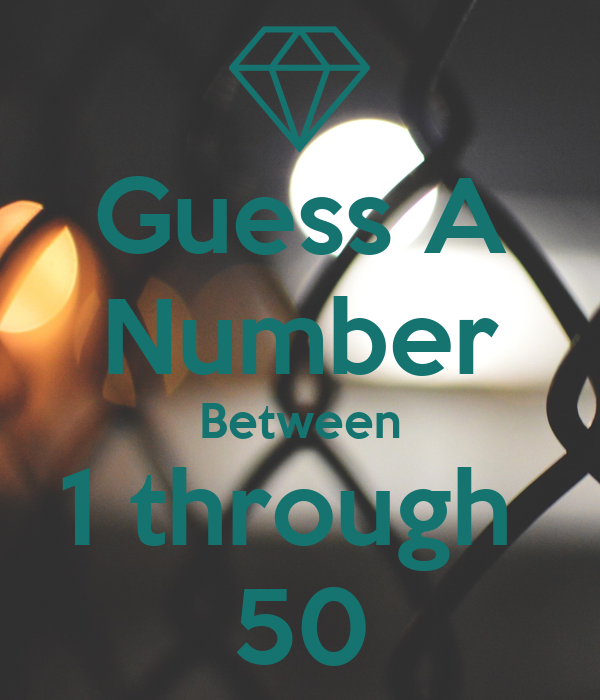 Guess A Number Between 1 through  50