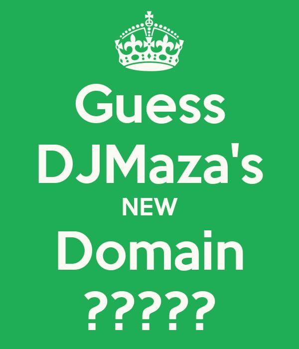 Guess DJMaza's NEW Domain ?????