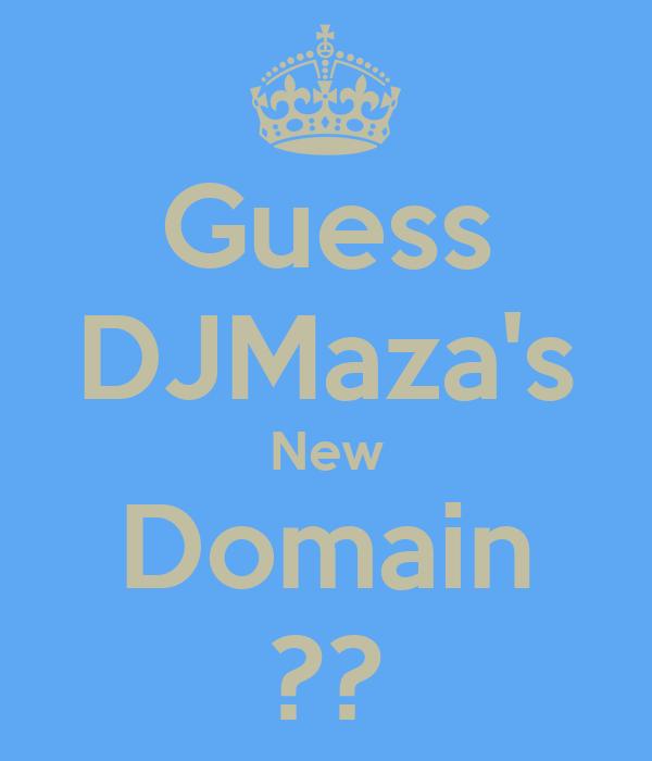 Guess DJMaza's New Domain ??