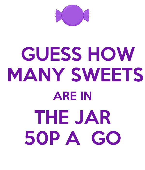 GUESS HOW  MANY SWEETS ARE IN THE JAR 50P A  GO