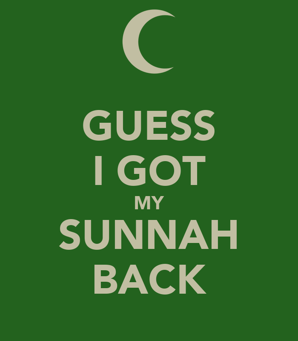 GUESS I GOT MY SUNNAH BACK