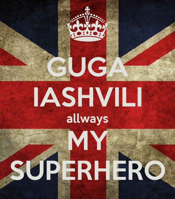 GUGA IASHVILI allways MY SUPERHERO