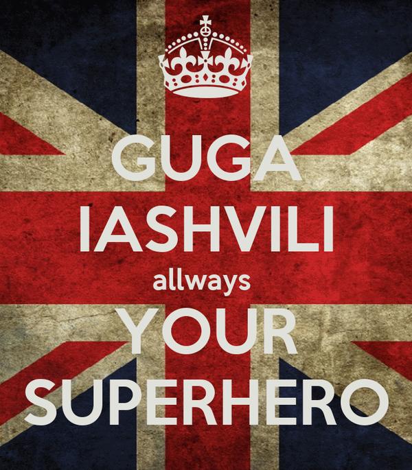 GUGA IASHVILI allways  YOUR SUPERHERO