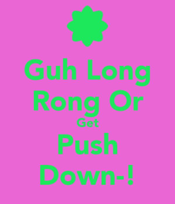 Guh Long Rong Or Get Push Down-!