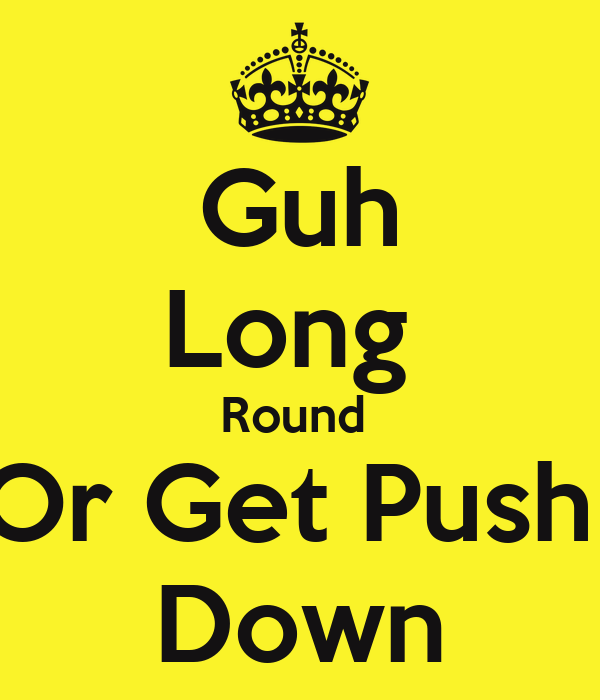Guh Long  Round  Or Get Push  Down