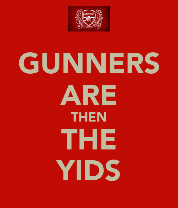 GUNNERS ARE THEN THE YIDS