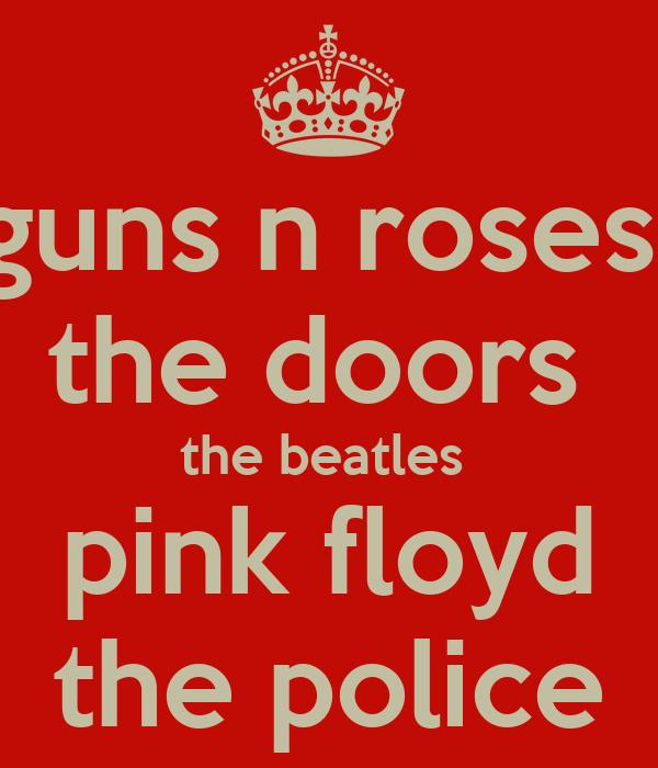 guns n roses  the doors  the beatles  pink floyd the police