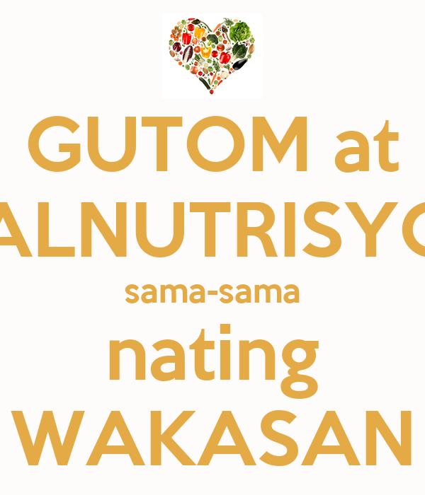 """gutom at malnutrisyon sama sama nating wakasan  on hunger for the 39th year commemoration of nutrition month this july with  the theme """"gutom at malnutrisyon, sama-sama nating wakasan."""