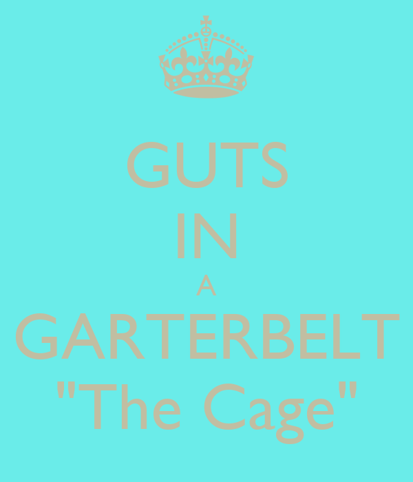 "GUTS IN A GARTERBELT ""The Cage"""