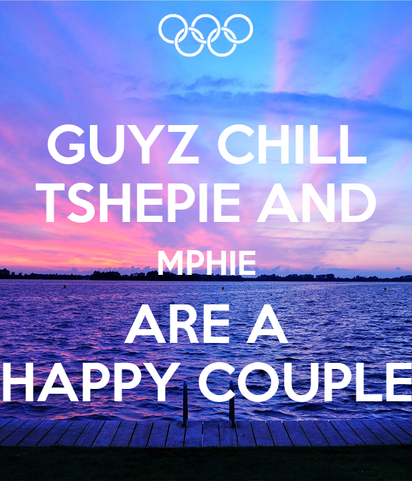 GUYZ CHILL TSHEPIE AND MPHIE ARE A HAPPY COUPLE