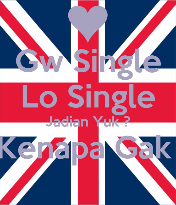 Gw Single Lo Single Jadian Yuk ? Kenapa Gak