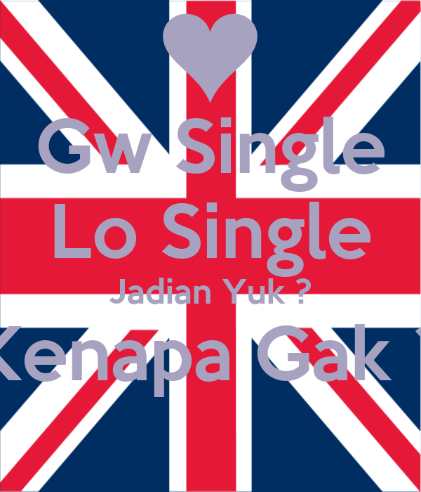 Gw Single Lo Single Jadian Yuk ? Kenapa Gak ?