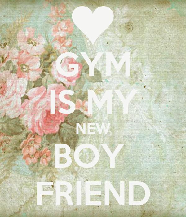 GYM IS MY NEW BOY  FRIEND
