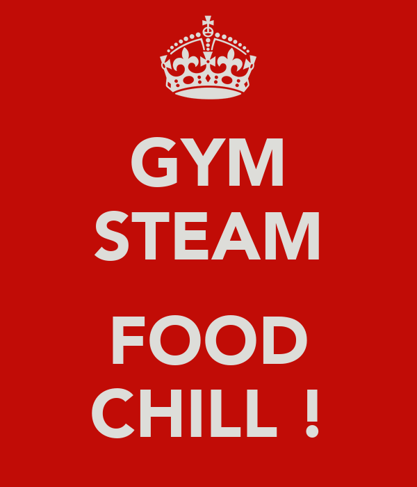 GYM STEAM  FOOD CHILL !