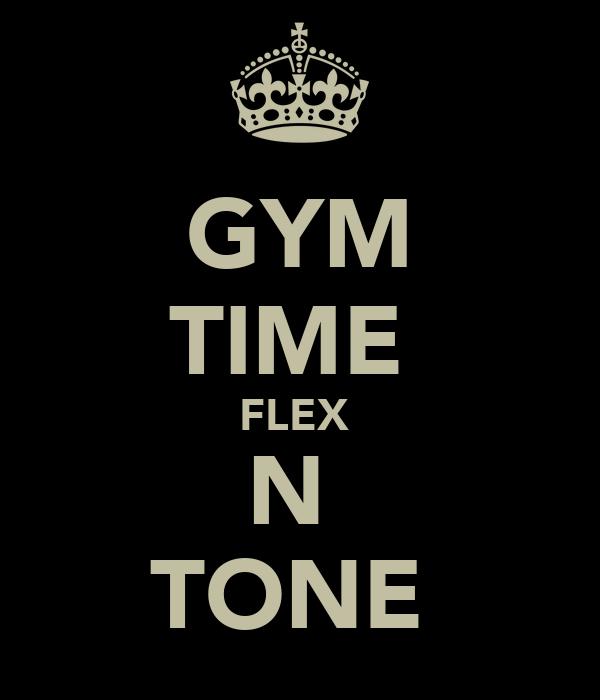 GYM TIME  FLEX  N  TONE