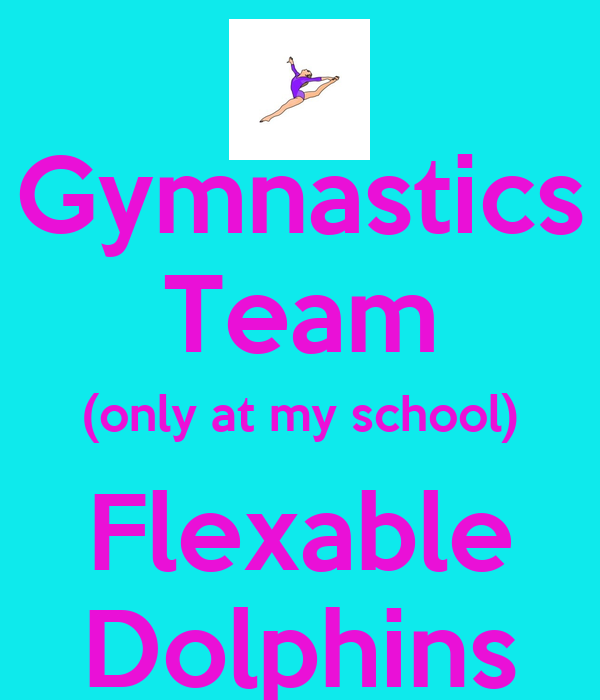 Gymnastics Team (only at my school) Flexable Dolphins