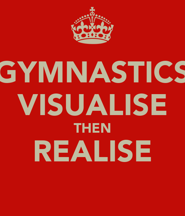 GYMNASTICS VISUALISE THEN REALISE