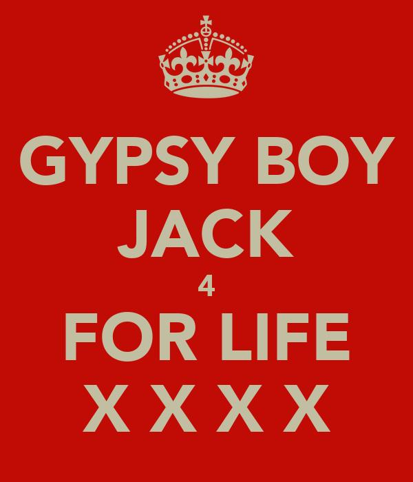 GYPSY BOY JACK 4 FOR LIFE X X X X