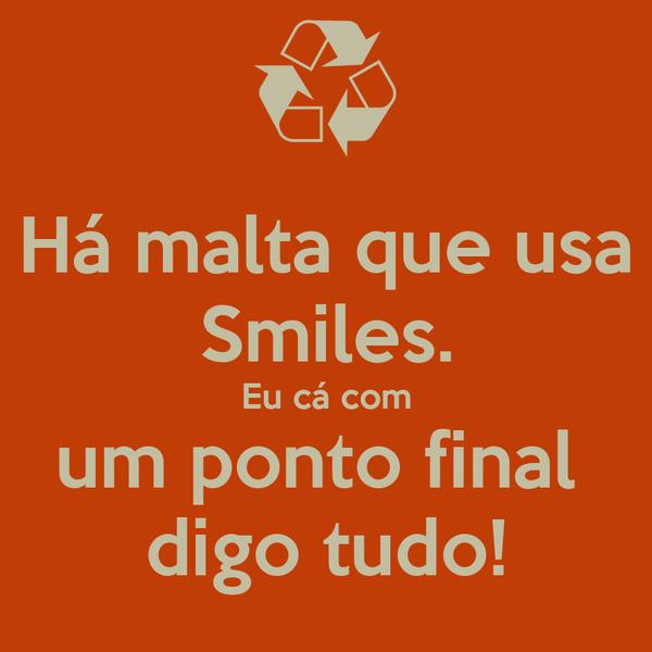 Há malta que usa Smiles. Eu cá com um ponto final  digo tudo!
