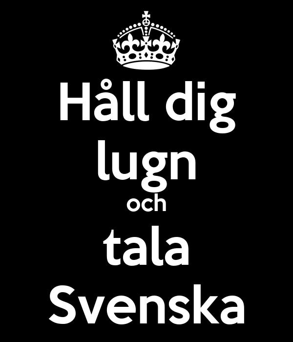 Håll dig lugn och tala Svenska