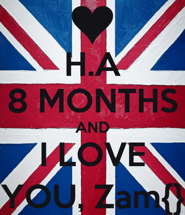 H.A 8 MONTHS AND I LOVE YOU, Zam{}