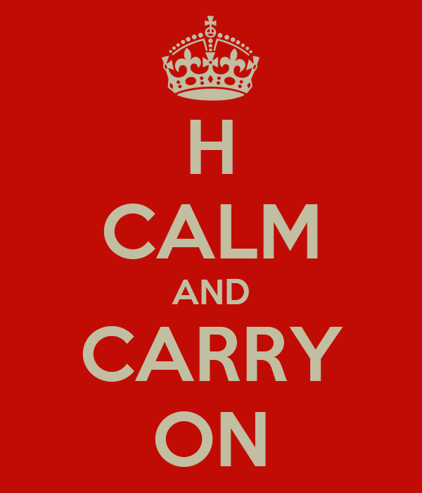 H CALM AND CARRY ON