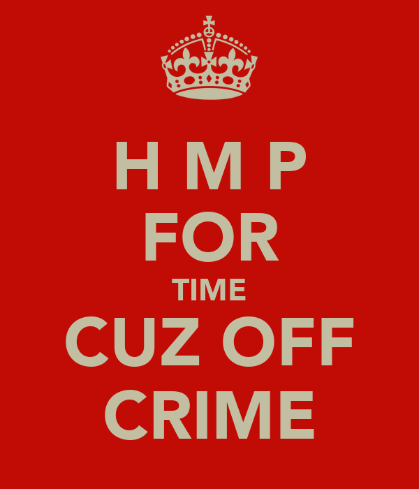 H M P FOR TIME CUZ OFF CRIME