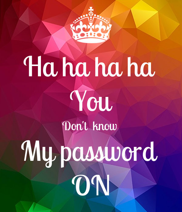 Ha ha ha ha You Don t know My password ON Poster