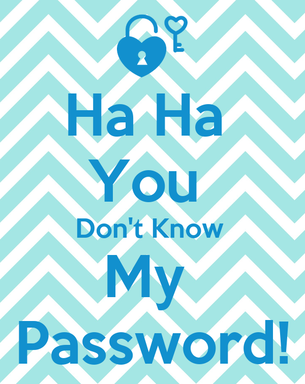 Pin Hahaha You Don T Know My Password Wallpaper Wallpapers