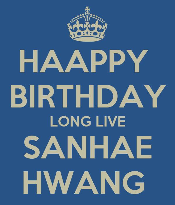 HAAPPY  BIRTHDAY LONG LIVE SANHAE HWANG