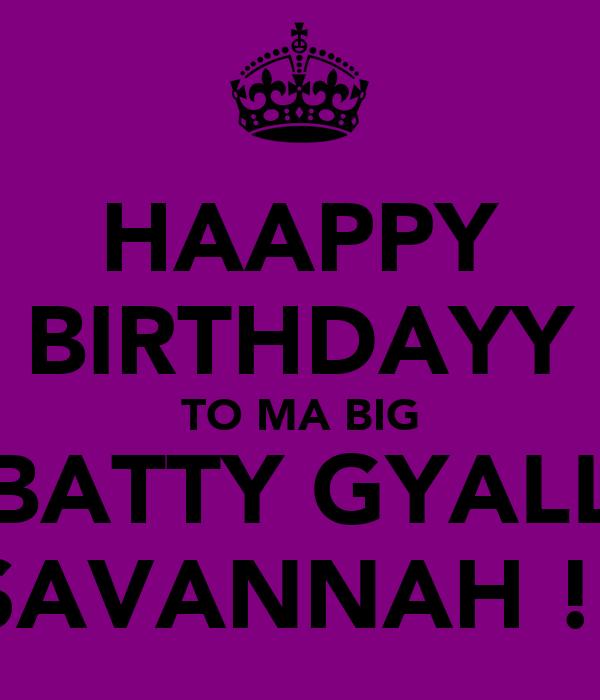 HAAPPY BIRTHDAYY TO MA BIG BATTY GYALL SAVANNAH !!