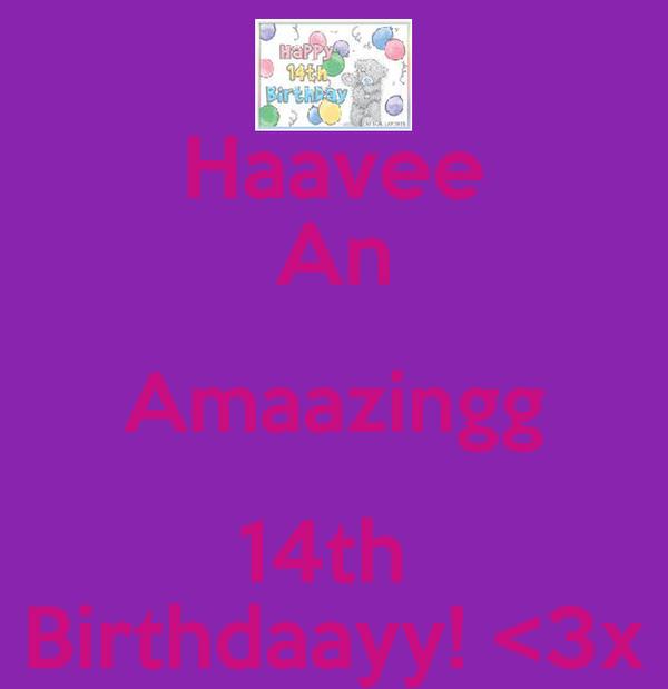 Haavee An Amaazingg 14th  Birthdaayy! <3x