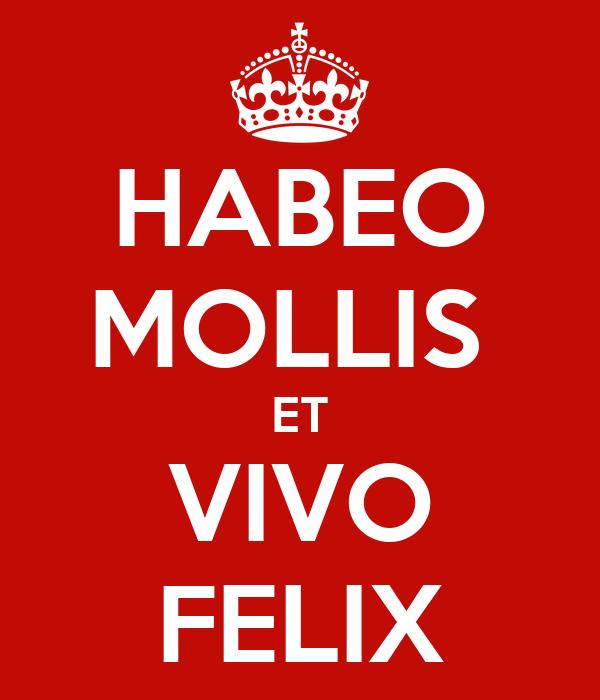 HABEO MOLLIS  ET VIVO FELIX