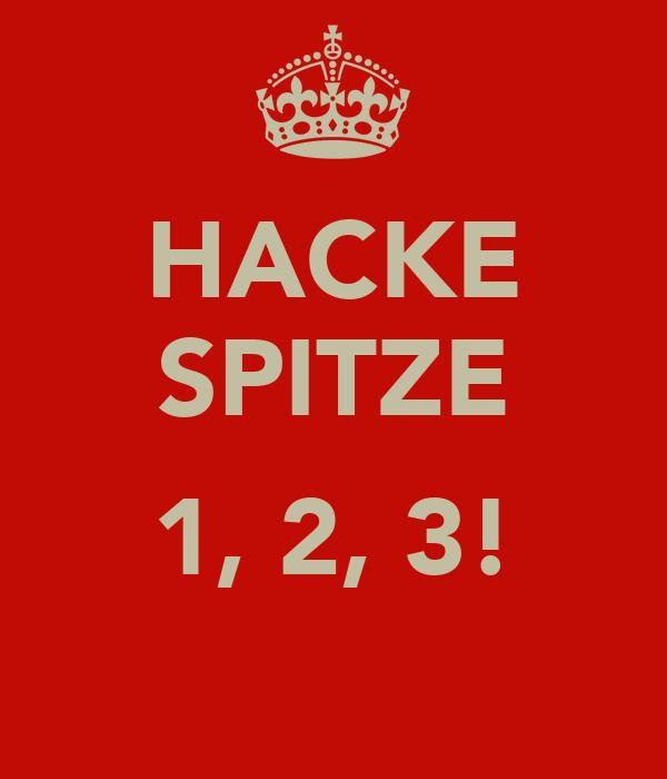 HACKE SPITZE  1, 2, 3!