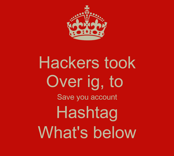 Hackers took Over ig, to  Save you account Hashtag What's below