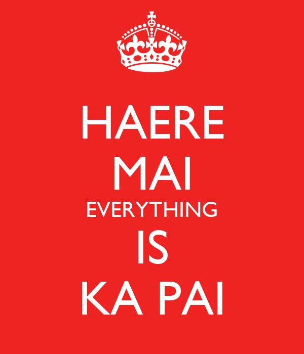 HAERE MAI EVERYTHING IS KA PAI