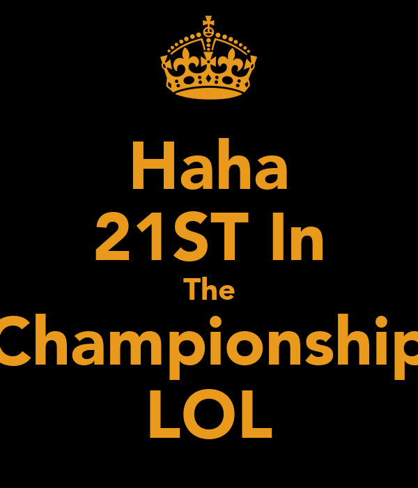 Haha 21ST In The Championship LOL