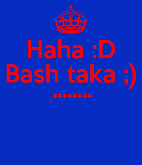 Haha :D Bash taka ;) :********