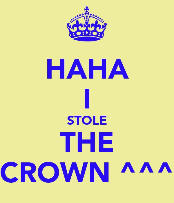 HAHA I STOLE THE CROWN ^^^