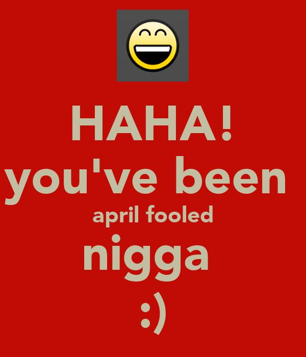 HAHA! you've been  april fooled nigga  :)
