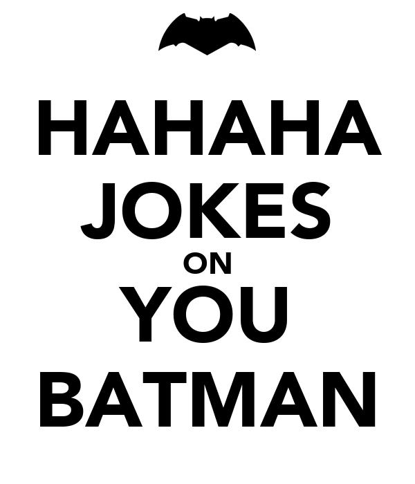 HAHAHA JOKES ON YOU BATMAN Poster | musayyadkhan | Keep Calm-o-Matic