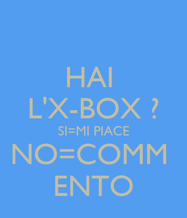 HAI  L'X-BOX ? SI=MI PIACE NO=COMM  ENTO