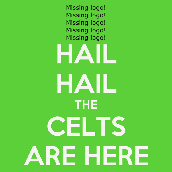HAIL HAIL THE CELTS ARE HERE