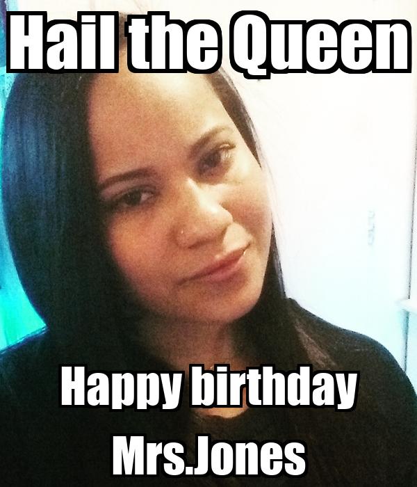 Hail the Queen Happy birthday Mrs.Jones