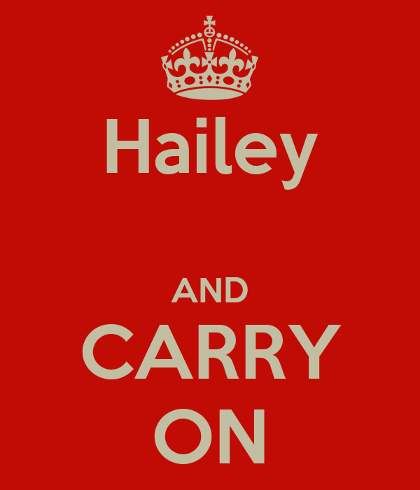 Hailey  AND CARRY ON