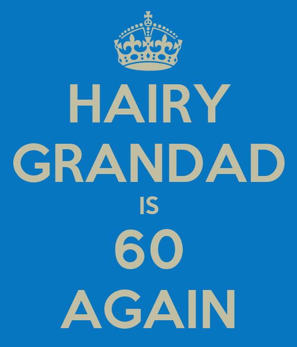 HAIRY GRANDAD IS 60 AGAIN