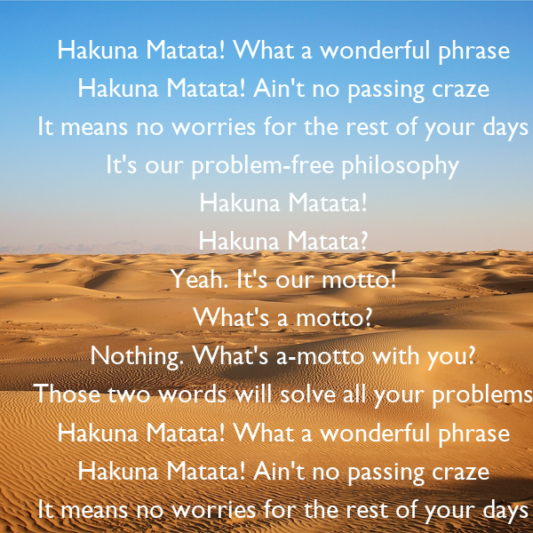 Hakuna Matata What A Wonderful Phrase Hakuna Matata Ain 39 T No Passing Craze It Means No Worries