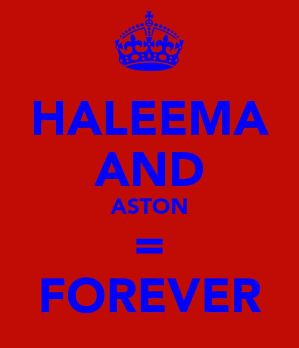 HALEEMA AND ASTON = FOREVER