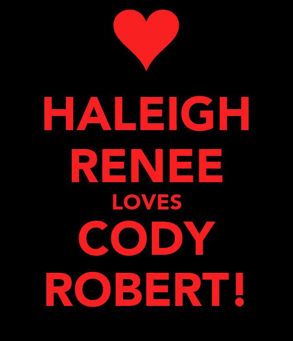 HALEIGH RENEE LOVES CODY ROBERT!