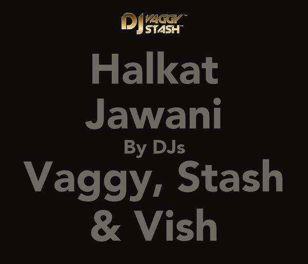 Halkat Jawani By DJs Vaggy, Stash & Vish